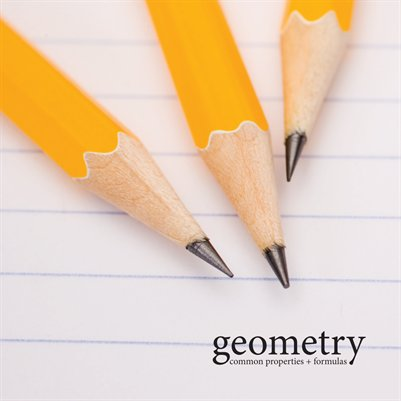 Geometry: Common Properties + Formulas