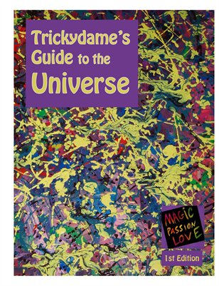 Trickydame's Guide to the Universe