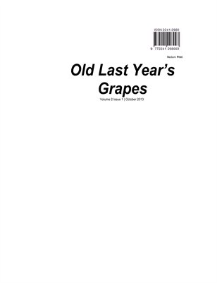 Old Last Year's Grapes Volume 2 Issue 1 October 2013 Print edition