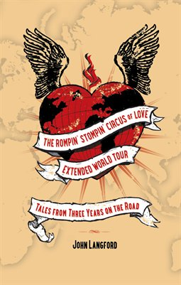 The Rompin' Stompin' Circus of Love Extended World Tour: Tales from Three Years on the Road