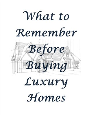 What to Remember Before Buying Luxury Homes