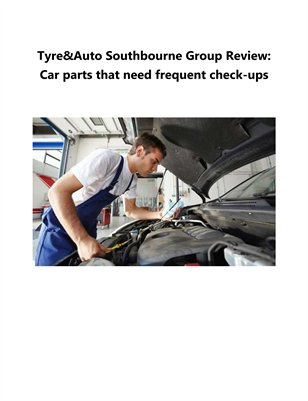 Tyre&Auto Southbourne Group Review: Car parts that need frequent check-ups