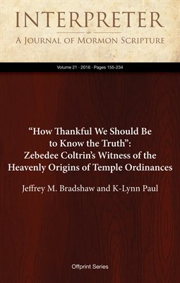 """How Thankful We Should Be to Know the Truth"": Zebedee Coltrin's Witness of the Heavenly Origins of Temple Ordinances"