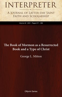 The Book of Mormon as a Resurrected Book and a Type of Christ