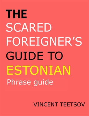 Phrase Guide- The Scared Foreigner's Guide to: Estonian