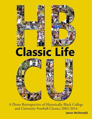 Classic Life: A Photo Retrospective of Historically Black College and University Football Classics 2002-2014