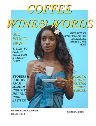 COFFEE WINE & WORDS MAGAZINE: Spring 2021 Issue