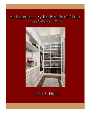 Be Inspired..... By The Beauty Of Order ~ 4 Steps To Getting In Order