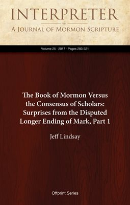 The Book of Mormon Versus the Consensus of Scholars: Surprises from the Disputed Longer Ending of Mark, Part 1