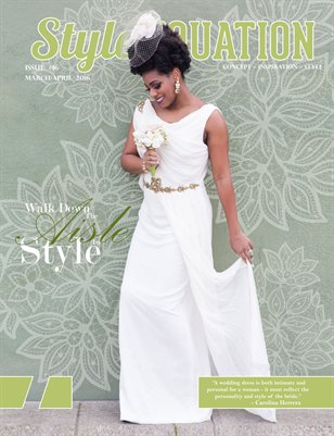 STYLE EQUATION MAGAZINE - WALK DOWN THE AISLE IN STYLE - ISSUE #16 - MARCH/APRIL - 2016