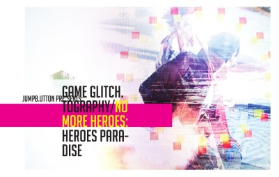 JUMPBUTTON PRESENTS: GAME GLITCH.TOGRAPHY/NO MORE HEROES:HEROES PARADISE