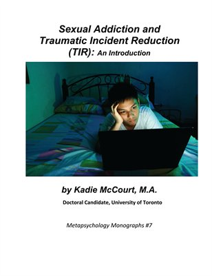 Sexual Addiction and Traumatic Incident Reduction (TIR): An Introduction