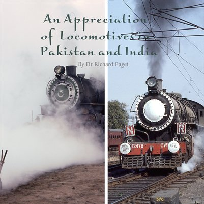 An Appreciation of Locomotives in Pakistan and India. By Dr Richard Paget.