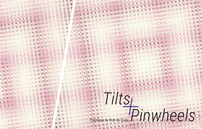 Tilts & Pinwheels, paintings by Rob de Oude