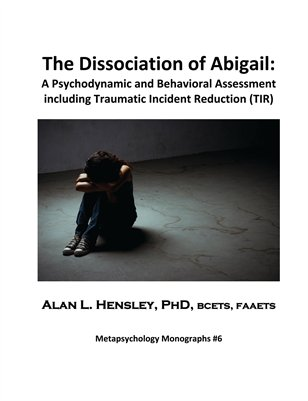 The Dissociation of Abigail:A Psychodynamic and Behavioral Assessment including Traumatic Incident Reduction (TIR)