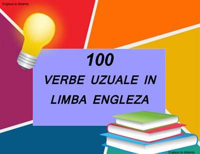 100 VERBE UZUALE IN LIMBA ENGLEZA