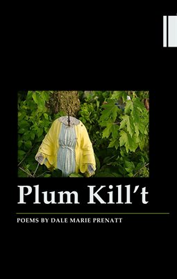Plum Kill't | Poems by Dale Marie Prenatt