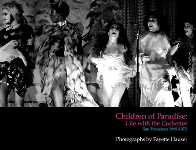Children of Paradise | Life with the Cockettes | Photographs by Fayette Hauser