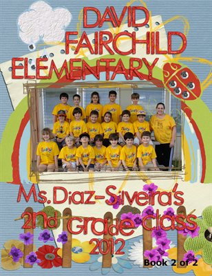 Ms. Diaz-Silveira's 2nd Grade 2011-2012 Book 2 of 2
