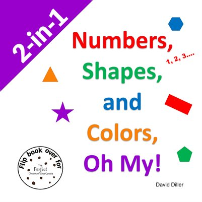 2-in-1 Combo Book: Numbers, Shapes, and Colors, Oh My! & The Perfect Chocolate Chip Cookie