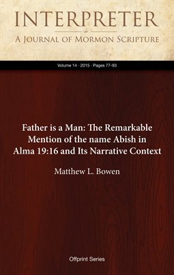 Father is a Man: The Remarkable Mention of the name Abish in Alma 19:16 and Its Narrative Context