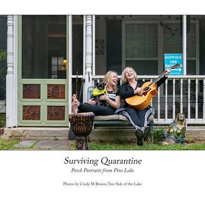 Surviving Quarantine: Porch Portraits from Pine Lake © 2020 Cindy M Brown