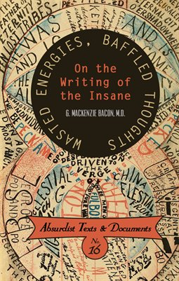 WASTED ENERGIES, BAFFLED THOUGHTS: ON THE WRITING OF THE INSANE