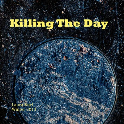 Killing The Day WInter 2013, Volume 1