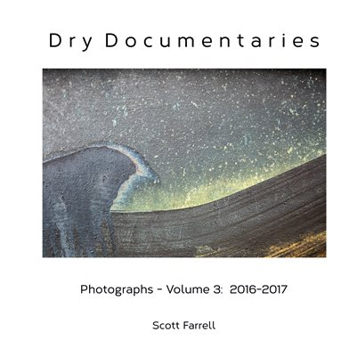 Dry Documentaries:  Photographs - Volume 3 (2016-2017)