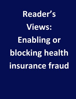 Reader's Views: Enabling or blocking health insurance fraud