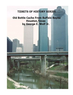 TIDBITS OF HISTORY SERIES Bottle Cache from Buffalo Bayou, Houston,Texas