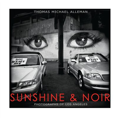 SUNSHINE & NOIR: Photographs of Los Angeles