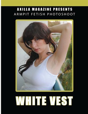 Armpit Fetish Photoshoot: White Vest