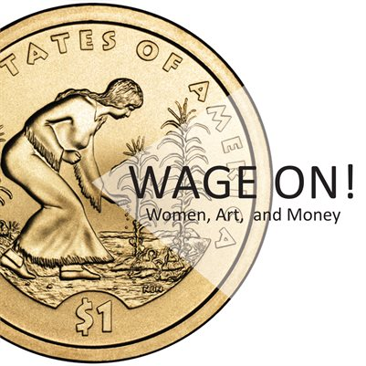 WAGE ON! Women, Art, and Money