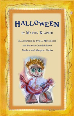 Halloween by Martin Klapper, Illustrated by  by Sybill Moschetti  and her twin Grandchildren Mathew and Margaret Tobias