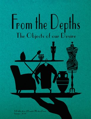 "From the Depths ""The Objects of Our Desire"" Summer 2014"