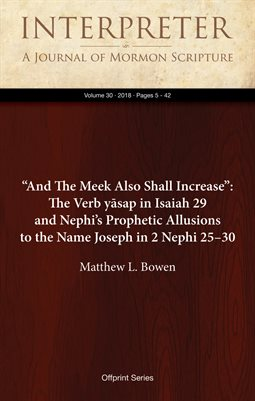 """And The Meek Also Shall Increase"":The Verb yāsap in Isaiah 29 & Nephi's Prophetic Allusions to the Name Joseph in 2Nephi 25–30"