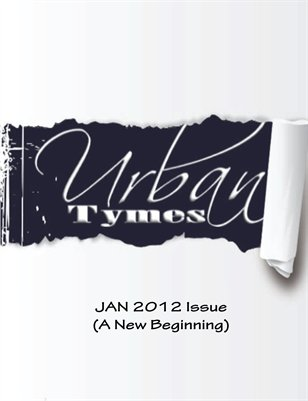 Urban Tymes Jan 2012 Issue...A New Beginning
