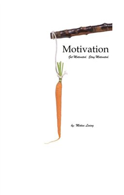 Motivation: Get Motivated. Stay Motivated.