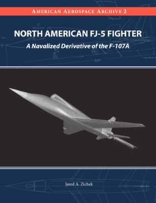 North American FJ-5 Fighter: A Navalized Derivative of the F-107A
