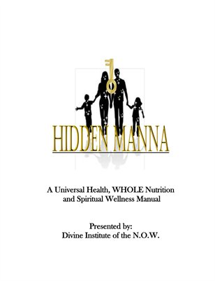 HIDDEN MANNA: A Universal Health, WHOLE Nutrition, and Spiritual Wellness Manual