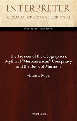"The Treason of the Geographers: Mythical ""Mesoamerican"" Conspiracy and the Book of Mormon"