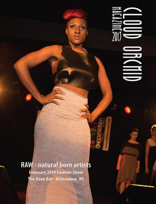 Cloud Orchid Magazine Special Issue: RAW - natural born artists February 28th Fashion Show The Rave Bar - Milwaukee, WI