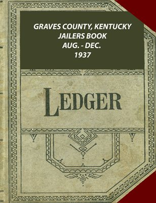 Aug thru Dec 1937 Graves County, Kentucky Jailers Book
