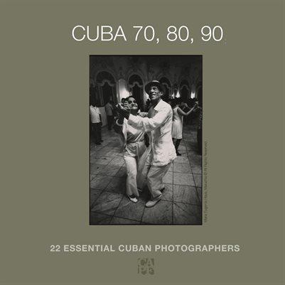 CUBA 70,80,90, 22 essential photographers.
