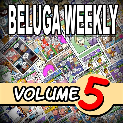 Beluga Weekly Volume 5