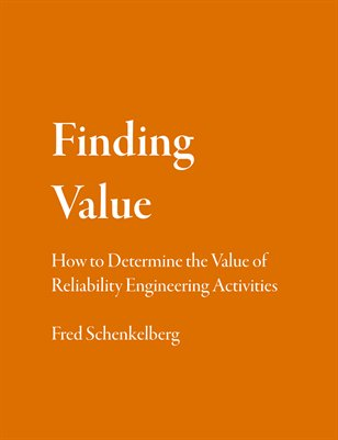 Finding Value: How to Determine the Value of Reliability Engineering Activities
