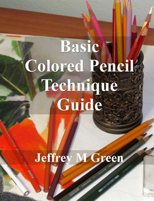 Basic Colored Pencil Technique Guide by Jeffrey M Green