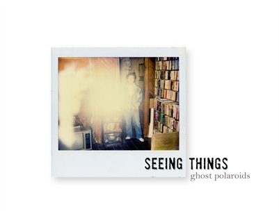 Seeing Things | Ghost Polaroids | Ghostwriter