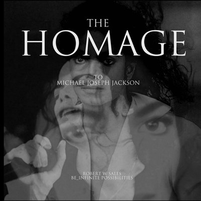 THE HOMAGE: To Michael Joseph Jackson